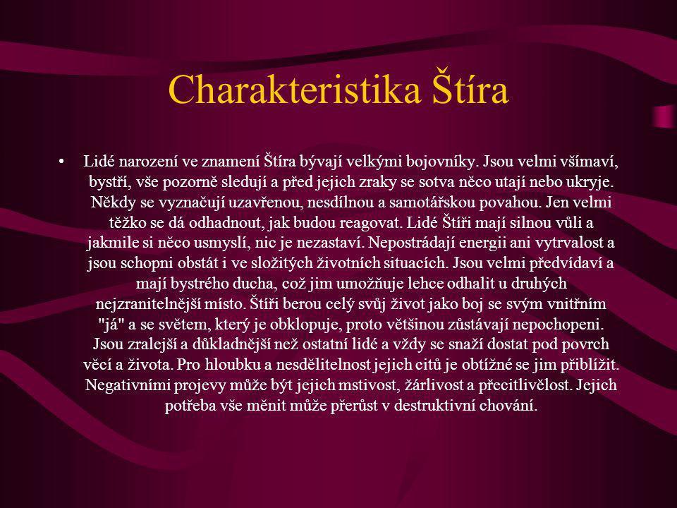 Charakteristika Štíra Lidé narození ve znamení Štíra bývají velkými bojovníky. Jsou velmi všímaví, bystří, vše pozorně sledují a před jejich zraky se