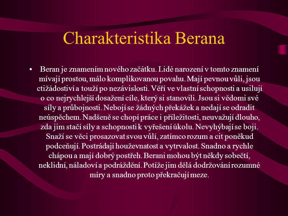 Charakteristika Berana Beran je znamením nového začátku. Lidé narození v tomto znamení mívají prostou, málo komplikovanou povahu. Mají pevnou vůli, js