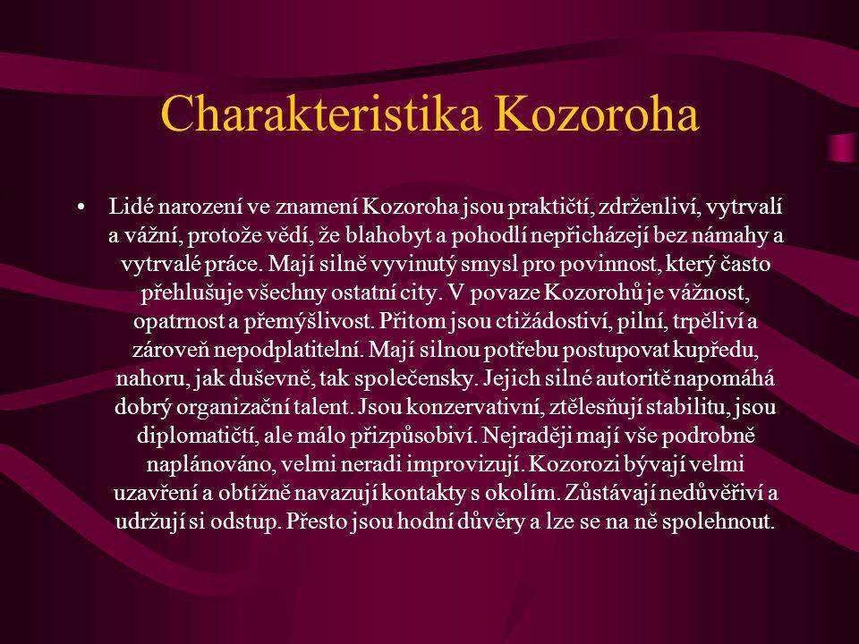 Charakteristika Kozoroha Lidé narození ve znamení Kozoroha jsou praktičtí, zdrženliví, vytrvalí a vážní, protože vědí, že blahobyt a pohodlí nepřicházejí bez námahy a vytrvalé práce.