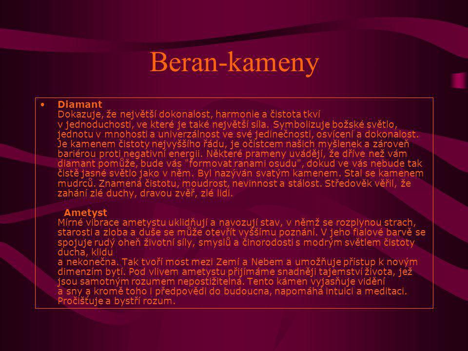 Beran-kameny Diamant Dokazuje, že největší dokonalost, harmonie a čistota tkví v jednoduchosti, ve které je také největší síla. Symbolizuje božské svě