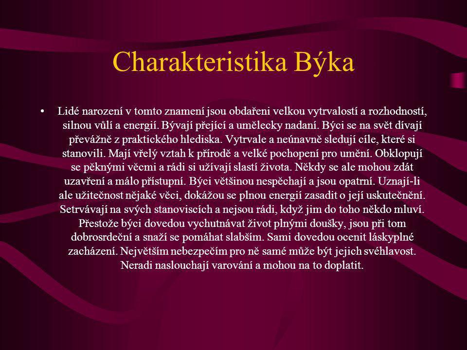 Charakteristika Býka Lidé narození v tomto znamení jsou obdařeni velkou vytrvalostí a rozhodností, silnou vůlí a energií.