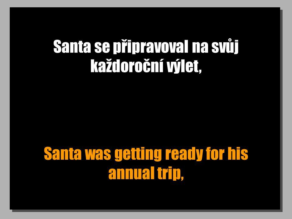 Santa se připravoval na svůj každoroční výlet, Santa was getting ready for his annual trip,