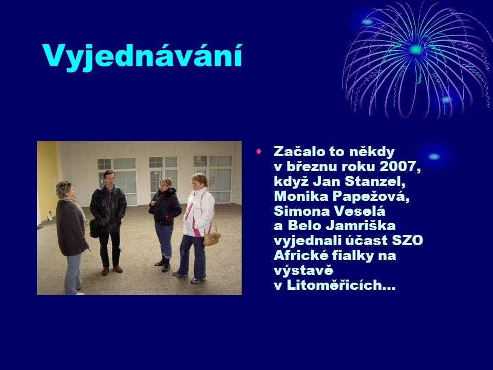 Vyjednávání Začalo to někdy v březnu roku 2007, když Jan Stanzel, Monika Papežová, Simona Veselá a Belo Jamriška vyjednali účast SZO Africké fialky na výstavě v Litoměřicích…