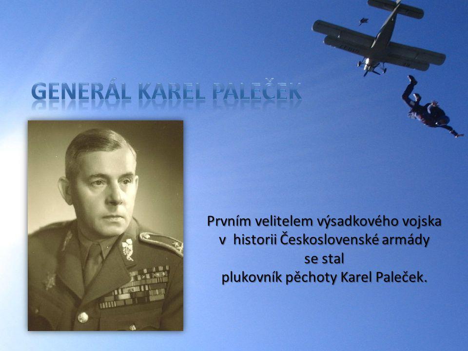 Prvním velitelem výsadkového vojska v historii Československé armády se stal plukovník pěchoty Karel Paleček.