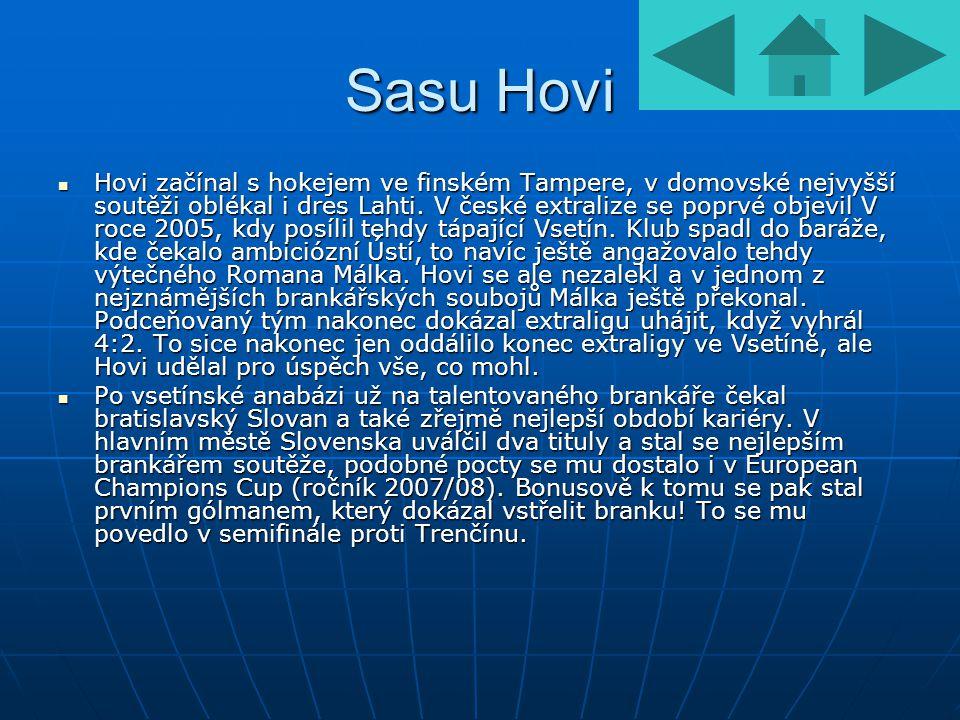 Sasu Hovi Hovi začínal s hokejem ve finském Tampere, v domovské nejvyšší soutěži oblékal i dres Lahti. V české extralize se poprvé objevil V roce 2005