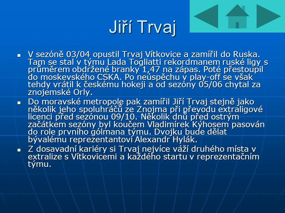 Jiří Trvaj V sezóně 03/04 opustil Trvaj Vítkovice a zamířil do Ruska. Tam se stal v týmu Lada Togliatti rekordmanem ruské ligy s průměrem obdržené bra
