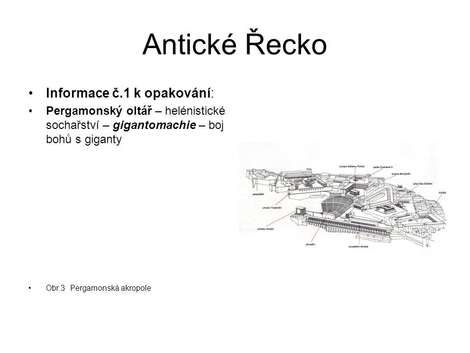 Antické Řecko Informace č.1 k opakování: Pergamonský oltář – helénistické sochařství – gigantomachie – boj bohů s giganty Obr.3 Pergamonská akropole