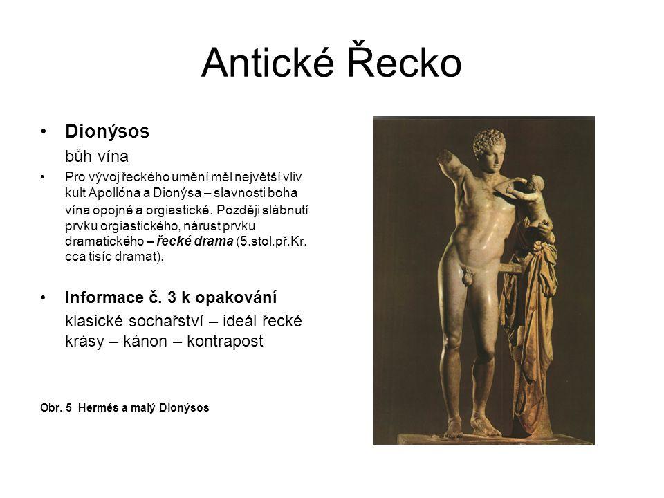 Antické Řecko Dionýsos bůh vína Pro vývoj řeckého umění měl největší vliv kult Apollóna a Dionýsa – slavnosti boha vína opojné a orgiastické. Později