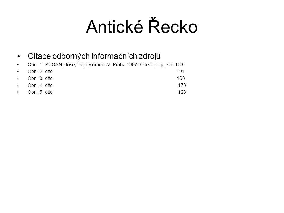 Antické Řecko Citace odborných informačních zdrojů Obr. 1 PIJOAN, José, Dějiny umění /2. Praha 1987: Odeon, n.p., str. 103 Obr. 2 dtto 191 Obr. 3 dtto
