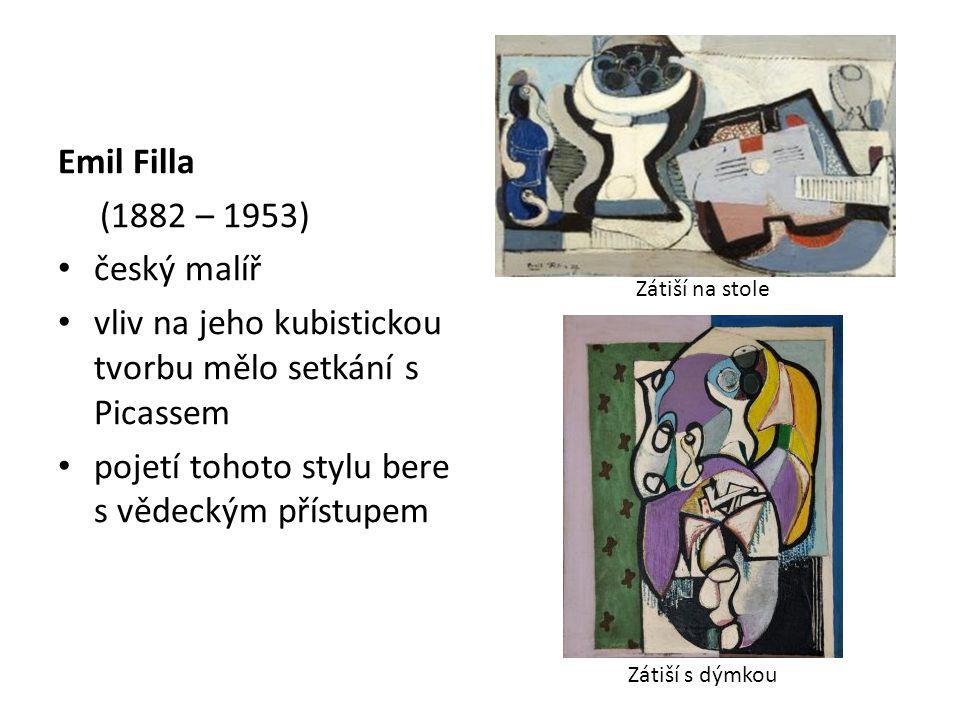 Emil Filla (1882 – 1953) český malíř vliv na jeho kubistickou tvorbu mělo setkání s Picassem pojetí tohoto stylu bere s vědeckým přístupem Zátiší na s