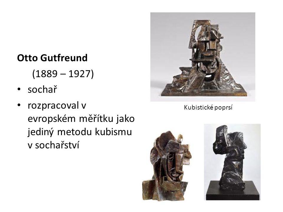 Otto Gutfreund (1889 – 1927) sochař rozpracoval v evropském měřítku jako jediný metodu kubismu v sochařství Kubistické poprsí