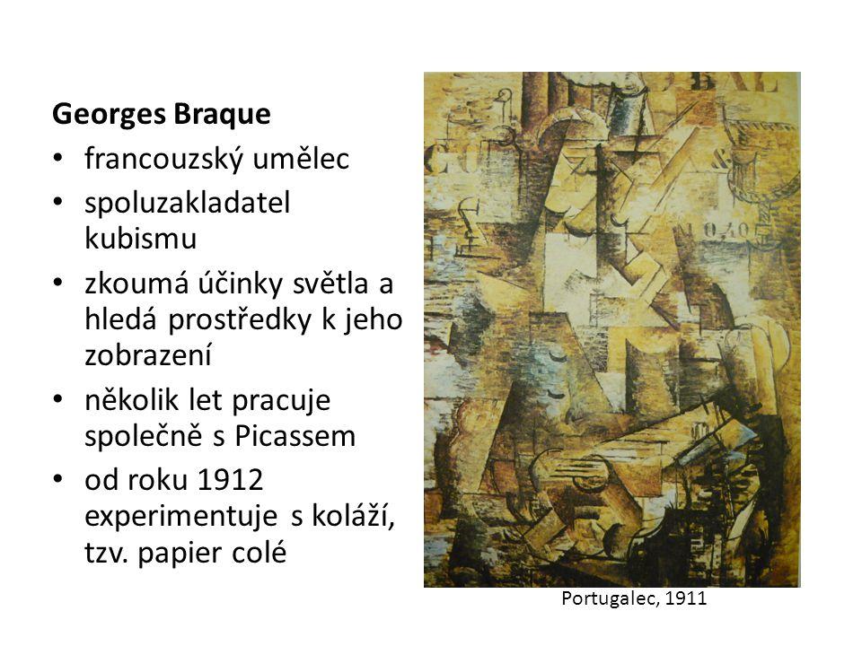 Georges Braque francouzský umělec spoluzakladatel kubismu zkoumá účinky světla a hledá prostředky k jeho zobrazení několik let pracuje společně s Pica