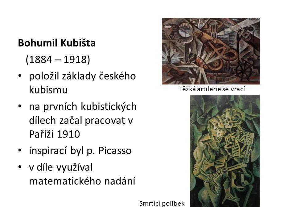 Bohumil Kubišta (1884 – 1918) položil základy českého kubismu na prvních kubistických dílech začal pracovat v Paříži 1910 inspirací byl p. Picasso v d