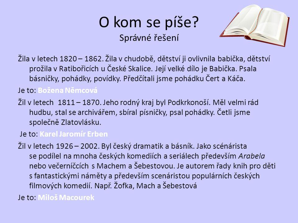 O kom se píše? Správné řešení Žila v letech 1820 – 1862. Žila v chudobě, dětství ji ovlivnila babička, dětství prožila v Ratibořicích u České Skalice.