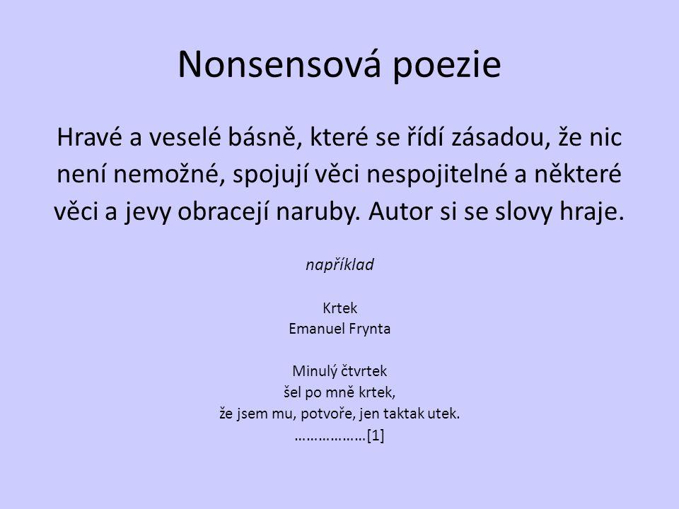 Nonsensová poezie Hravé a veselé básně, které se řídí zásadou, že nic není nemožné, spojují věci nespojitelné a některé věci a jevy obracejí naruby. A