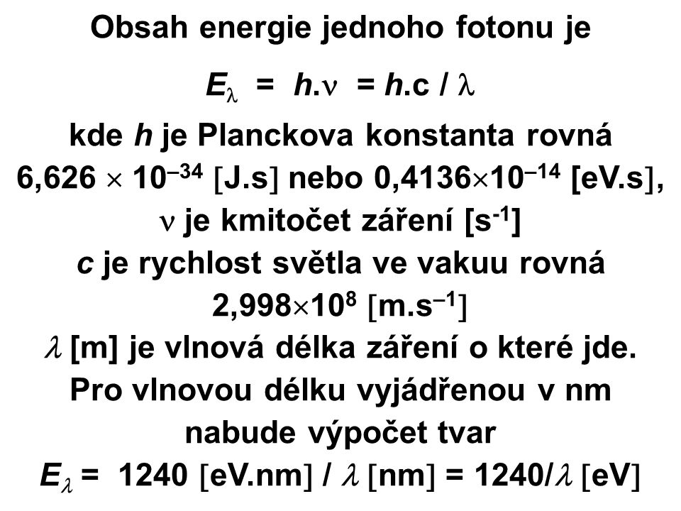 Obsah energie jednoho fotonu je E = h.