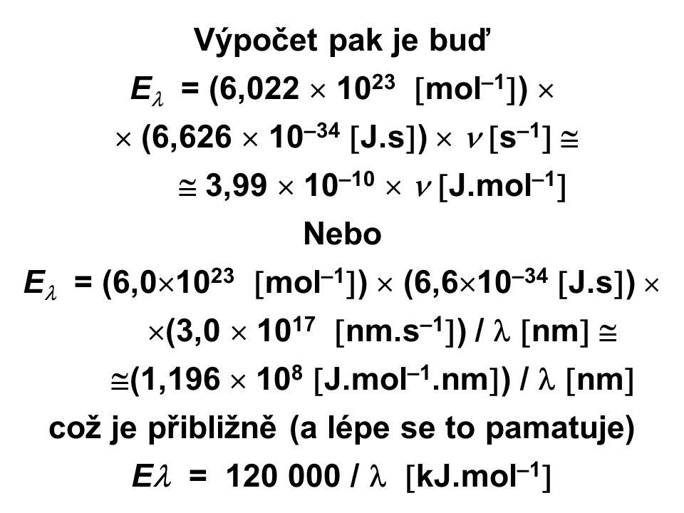 Výpočet pak je buď E = (6,022  10 23  mol –1  )   (6,626  10 –34  J.s  )   s –1    3,99  10 –10   J.mol –1  Nebo E = (6,0  10 23  mol –1  )  (6,6  10 –34  J.s  )   (3,0  10 17  nm.s –1  ) /  nm    (1,196  10 8  J.mol –1.nm  ) /  nm  což je přibližně (a lépe se to pamatuje) E = 120 000 /  kJ.mol –1 