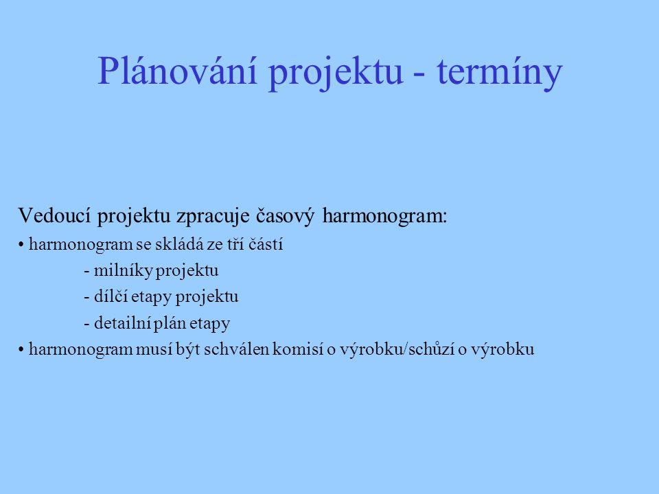 Plánování projektu - termíny Vedoucí projektu zpracuje časový harmonogram: harmonogram se skládá ze tří částí - milníky projektu - dílčí etapy projekt