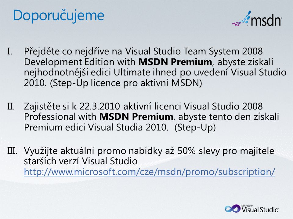 I.Přejděte co nejdříve na Visual Studio Team System 2008 Development Edition with MSDN Premium, abyste získali nejhodnotnější edici Ultimate ihned po uvedení Visual Studio 2010.