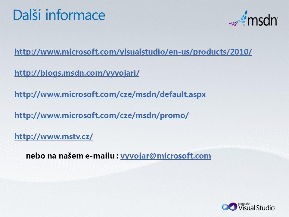 http://www.microsoft.com/visualstudio/en-us/products/2010/ http://blogs.msdn.com/vyvojari/ http://www.microsoft.com/cze/msdn/default.aspx http://www.microsoft.com/cze/msdn/promo/ http://www.mstv.cz/ nebo na našem e-mailu : vyvojar@microsoft.comvyvojar@microsoft.com