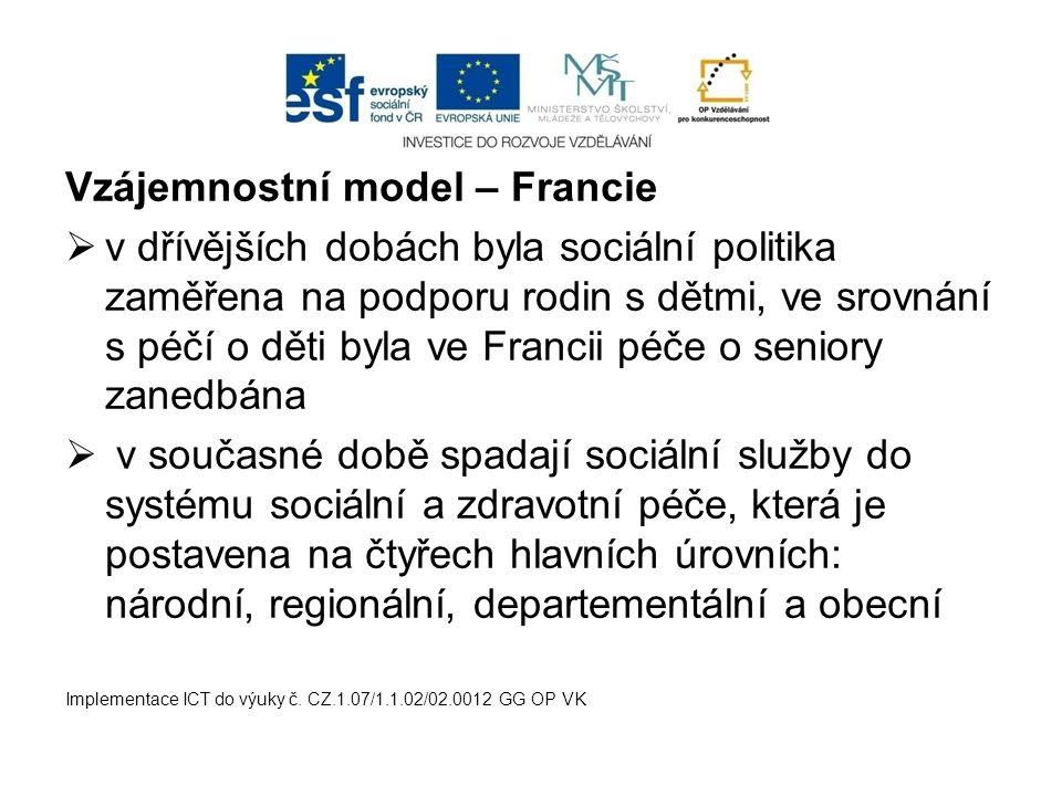 Vzájemnostní model – Francie  v dřívějších dobách byla sociální politika zaměřena na podporu rodin s dětmi, ve srovnání s péčí o děti byla ve Francii