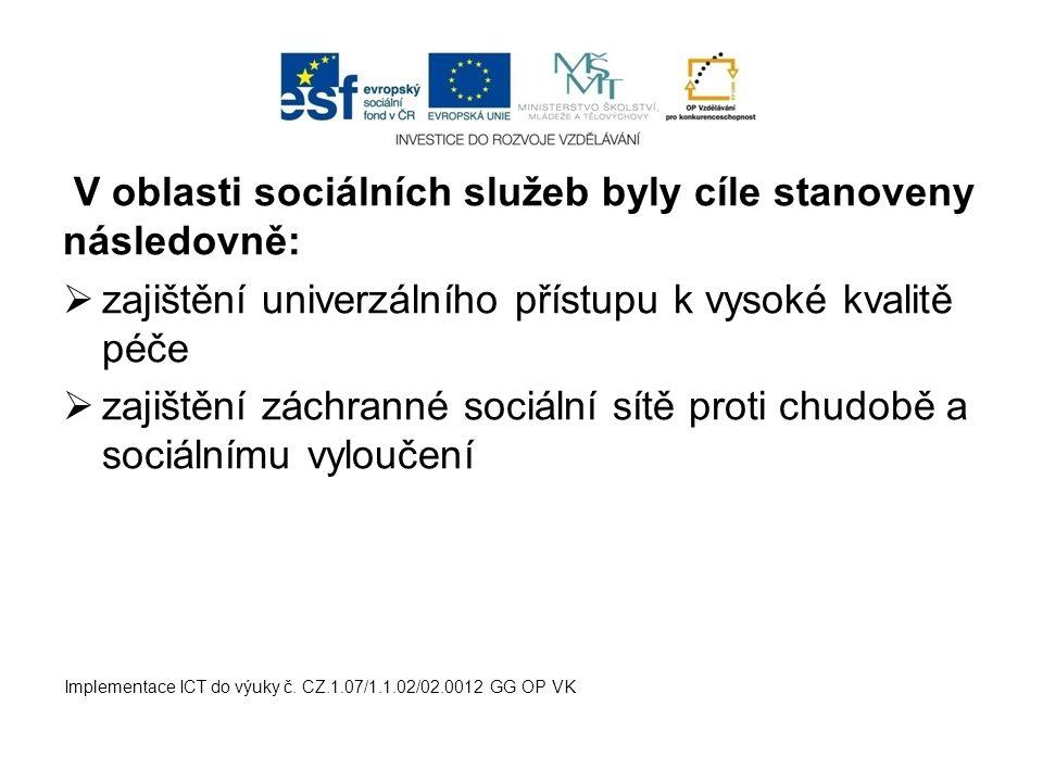 V oblasti sociálních služeb byly cíle stanoveny následovně:  zajištění univerzálního přístupu k vysoké kvalitě péče  zajištění záchranné sociální sí