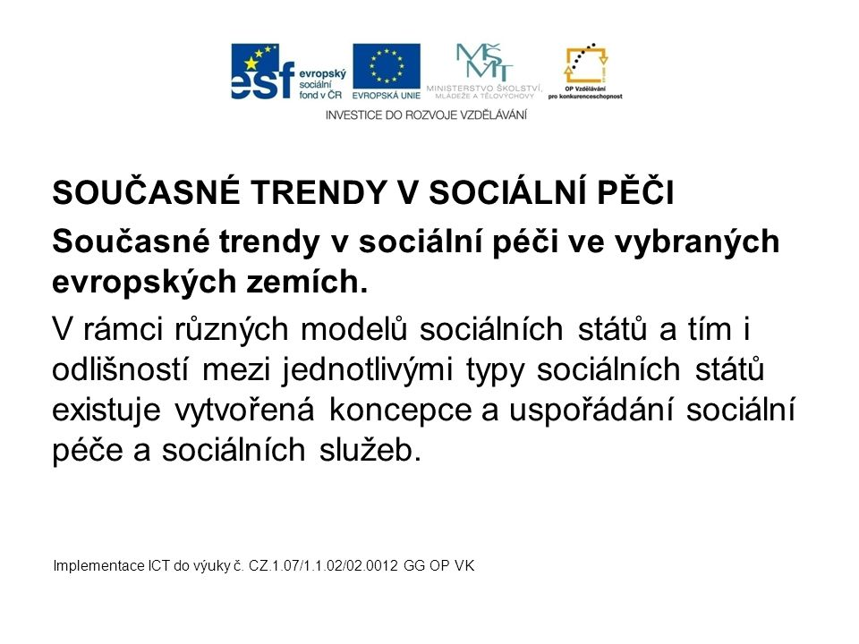 SOUČASNÉ TRENDY V SOCIÁLNÍ PĚČI Současné trendy v sociální péči ve vybraných evropských zemích. V rámci různých modelů sociálních států a tím i odlišn