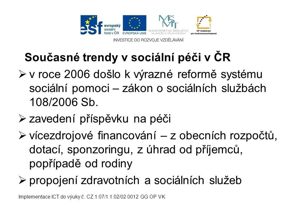 Současné trendy v sociální péči v ČR  v roce 2006 došlo k výrazné reformě systému sociální pomoci – zákon o sociálních službách 108/2006 Sb.  zavede