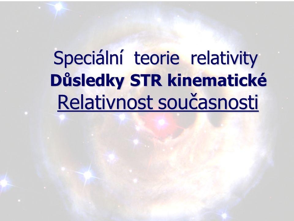 Relativnost současnosti Představme si, že ve vesmíru vybuchnou dvě supernovy A a B, jejichž světlo dorazí na zem současně (pro pozorovatele na Zemi).
