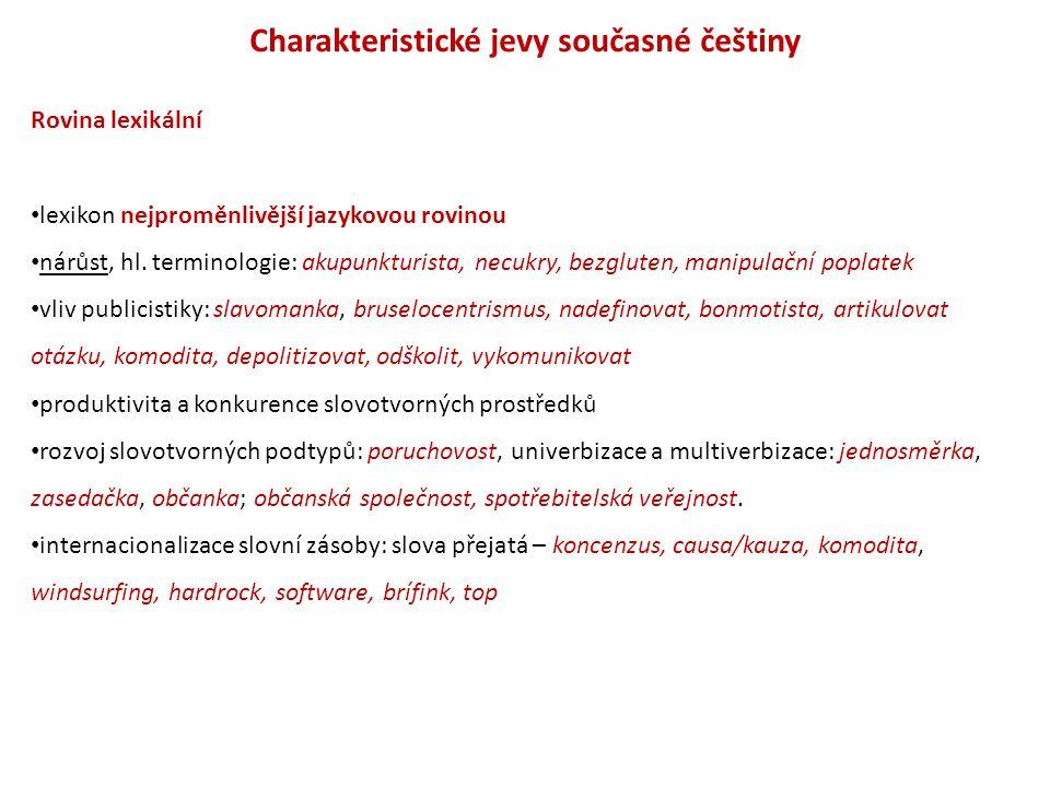 Charakteristické jevy současné češtiny Rovina lexikální lexikon nejproměnlivější jazykovou rovinou nárůst, hl. terminologie: akupunkturista, necukry,