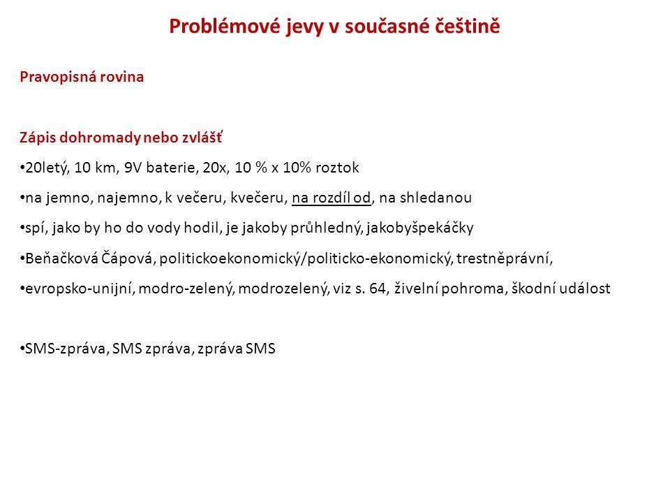 Problémové jevy v současné češtině Pravopisná rovina Zápis dohromady nebo zvlášť 20letý, 10 km, 9V baterie, 20x, 10 % x 10% roztok na jemno, najemno,