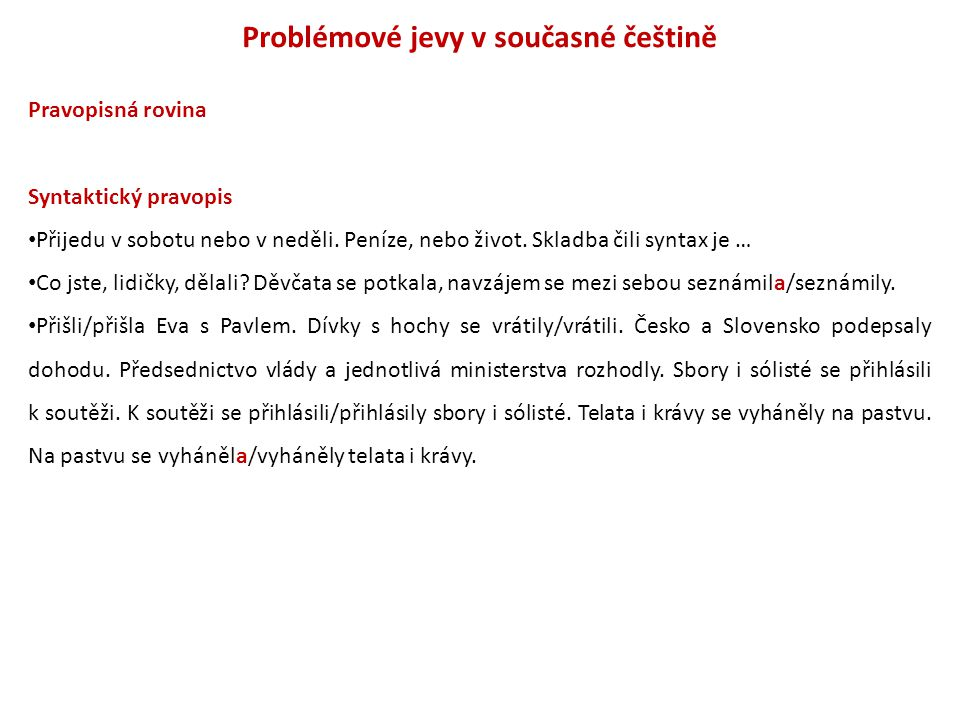 Problémové jevy v současné češtině Pravopisná rovina Syntaktický pravopis Přijedu v sobotu nebo v neděli. Peníze, nebo život. Skladba čili syntax je …
