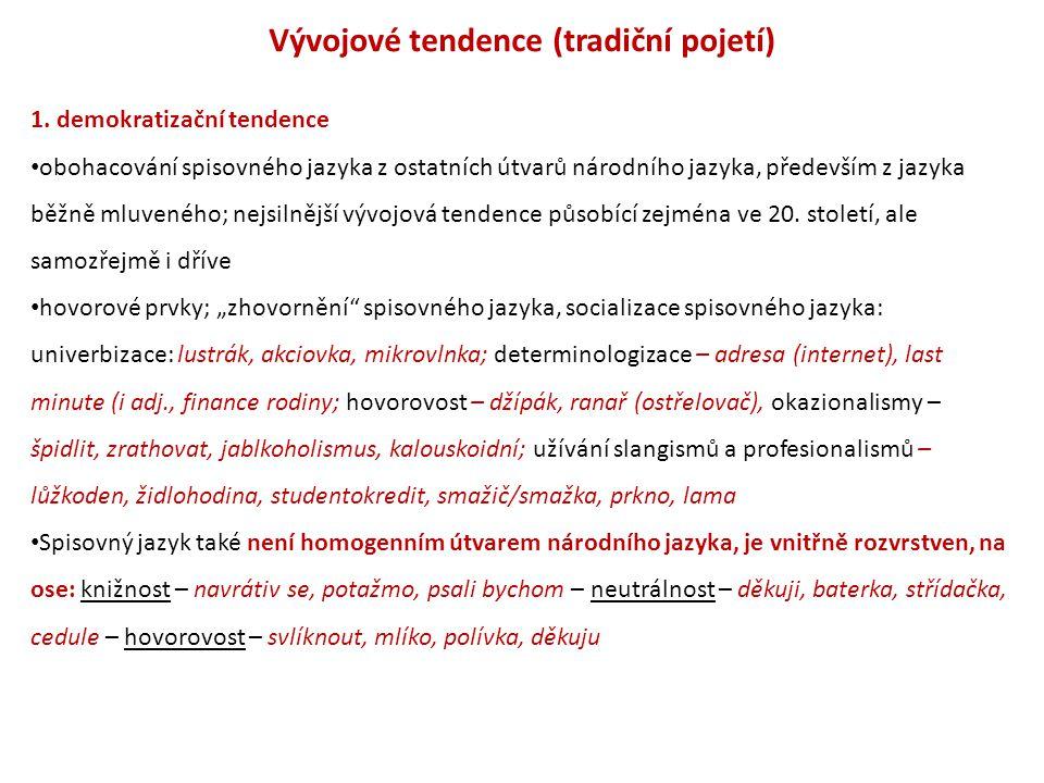 Vývojové tendence (tradiční pojetí) 1. demokratizační tendence obohacování spisovného jazyka z ostatních útvarů národního jazyka, především z jazyka b