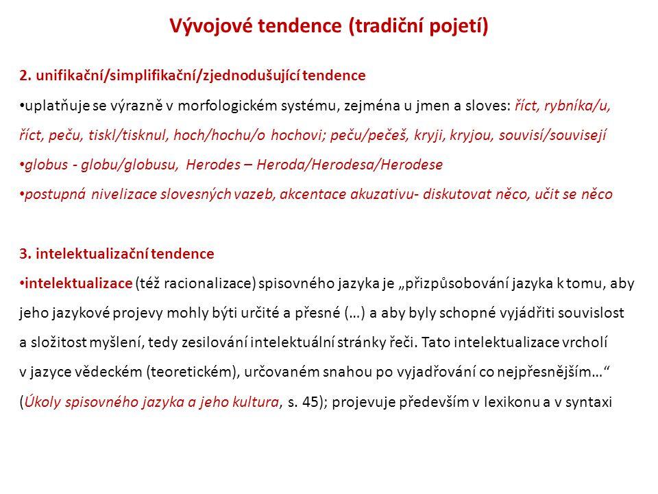 Vývojové tendence (tradiční pojetí) 2. unifikační/simplifikační/zjednodušující tendence uplatňuje se výrazně v morfologickém systému, zejména u jmen a