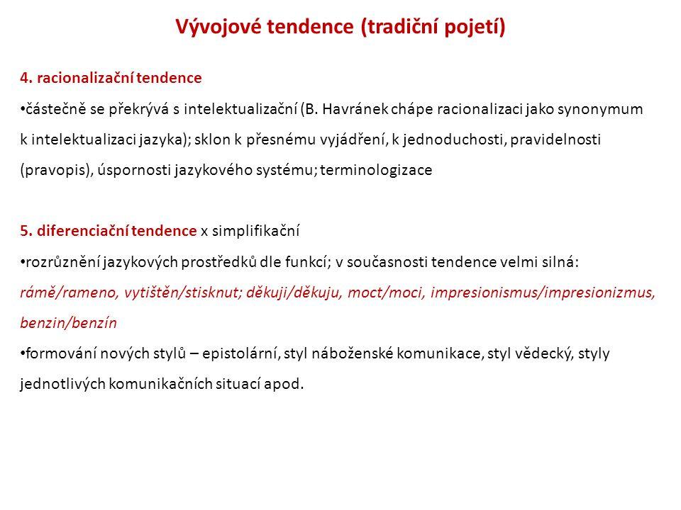 Vývojové tendence (tradiční pojetí) 4. racionalizační tendence částečně se překrývá s intelektualizační (B. Havránek chápe racionalizaci jako synonymu