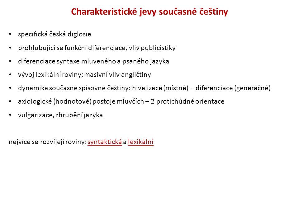 Charakteristické jevy současné češtiny specifická česká diglosie prohlubující se funkční diferenciace, vliv publicistiky diferenciace syntaxe mluvenéh