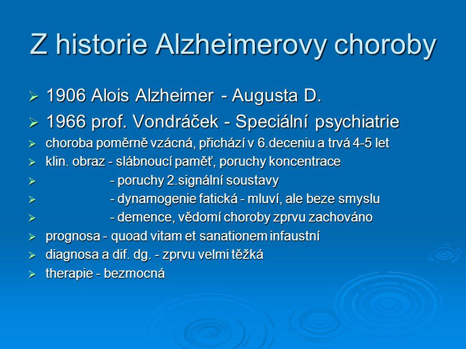 Cíl léčby demencí  Ovlivnění kognitivních funkcí  Ovlivnění emoční reaktivity pacienta  Ovlivnění jednání a chování pacienta  Zlepšení kvality života pacienta a související kvality života pečujících