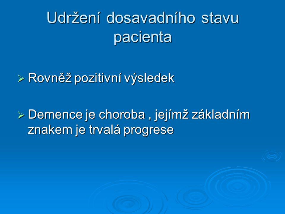 Léčba přidružených onemocnění  U pacientů trpících demencí je stejně důležitá léčba vlastní demence jako léčba přidružených somatických komplikací  pacient trpící demencí profituje ze spolupráce ošetřujícího psychiatra, internisty, praktika a neurologa  týmová spolupráce zlepšuje prognózu nemocných, kvalitu jejich života a usnadňuje roli pečujících