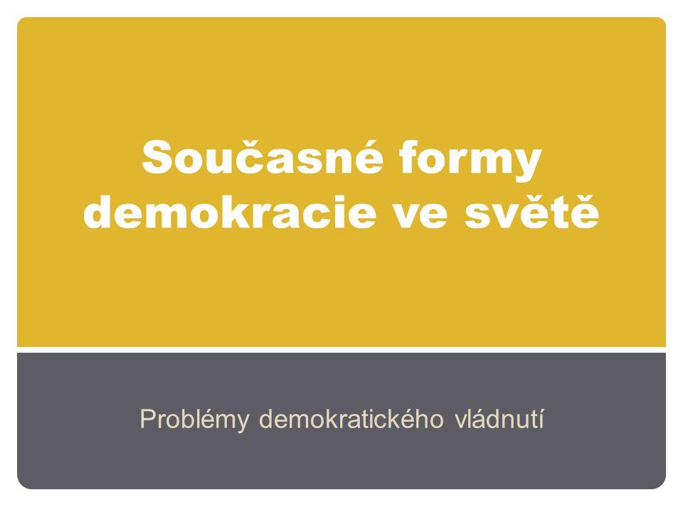 Současné formy demokracie ve světě Problémy demokratického vládnutí