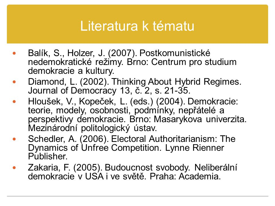Literatura k tématu Balík, S., Holzer, J. (2007). Postkomunistické nedemokratické režimy. Brno: Centrum pro studium demokracie a kultury. Diamond, L.