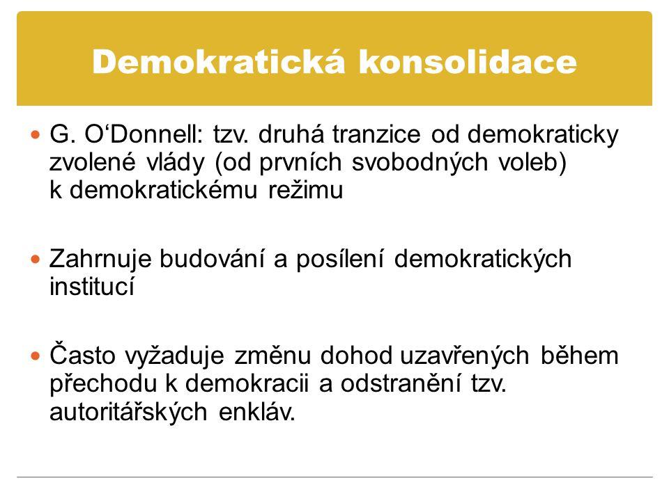 Demokratická konsolidace G. O'Donnell: tzv. druhá tranzice od demokraticky zvolené vlády (od prvních svobodných voleb) k demokratickému režimu Zahrnuj