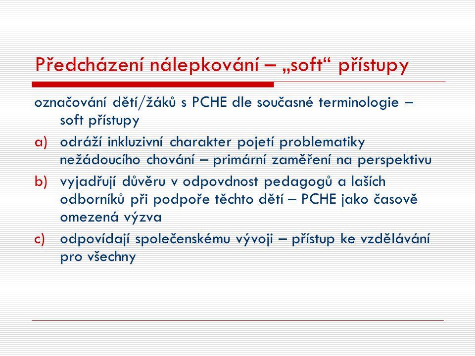 """Předcházení nálepkování – """"soft"""" přístupy označování dětí/žáků s PCHE dle současné terminologie – soft přístupy a)odráží inkluzivní charakter pojetí p"""