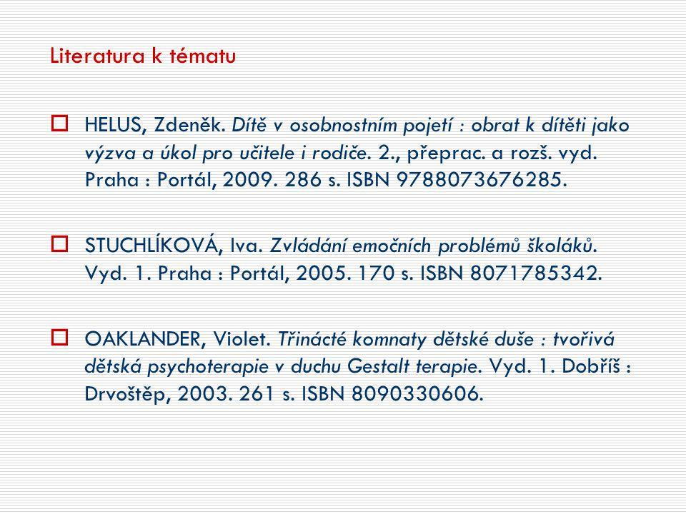 Literatura k tématu  HELUS, Zdeněk. Dítě v osobnostním pojetí : obrat k dítěti jako výzva a úkol pro učitele i rodiče. 2., přeprac. a rozš. vyd. Prah