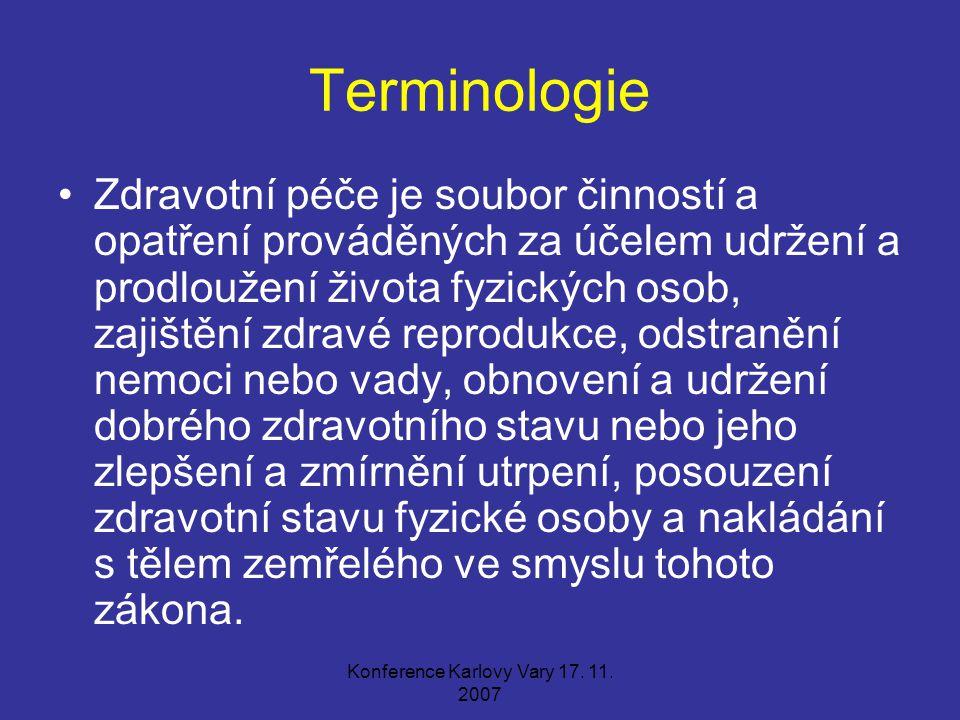 Konference Karlovy Vary 17. 11. 2007 Terminologie Zdravotní péče je soubor činností a opatření prováděných za účelem udržení a prodloužení života fyzi