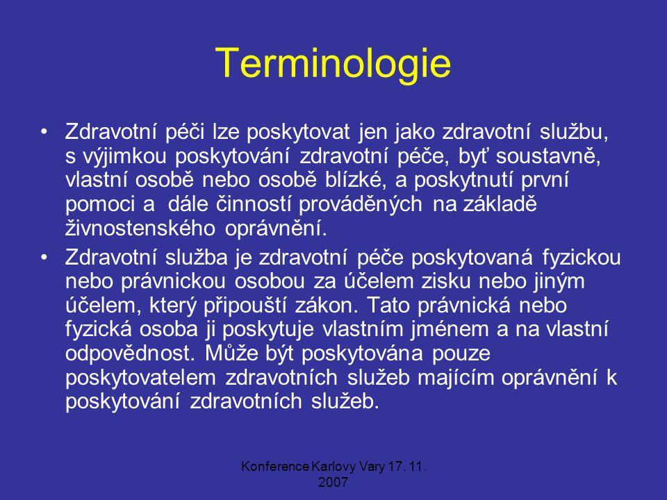 Konference Karlovy Vary 17. 11. 2007 Terminologie Zdravotní péči lze poskytovat jen jako zdravotní službu, s výjimkou poskytování zdravotní péče, byť