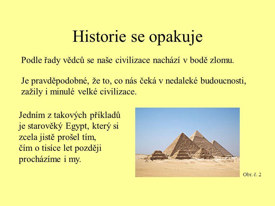Historie se opakuje Podle řady vědců se naše civilizace nachází v bodě zlomu. Je pravděpodobné, že to, co nás čeká v nedaleké budoucnosti, zažily i mi