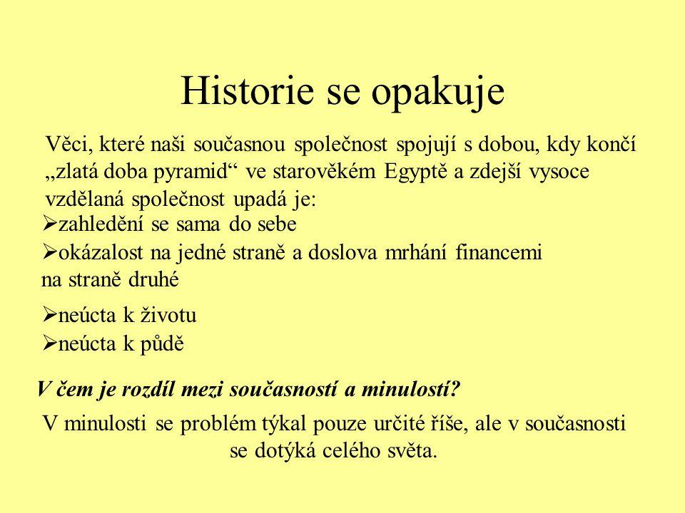 """Historie se opakuje  neúcta k půdě Věci, které naši současnou společnost spojují s dobou, kdy končí """"zlatá doba pyramid"""" ve starověkém Egyptě a zdejš"""