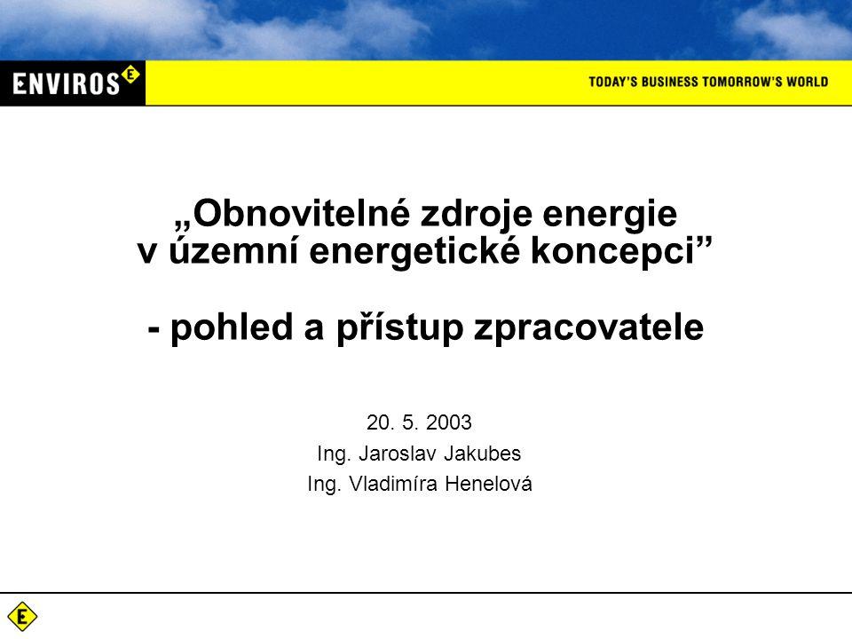 """20. 5. 2003 Ing. Jaroslav Jakubes Ing. Vladimíra Henelová """"Obnovitelné zdroje energie v územní energetické koncepci"""" - pohled a přístup zpracovatele"""