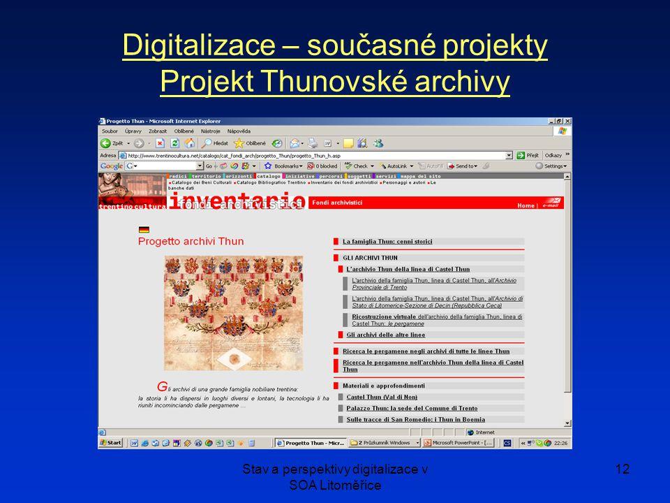 Stav a perspektivy digitalizace v SOA Litoměřice 12 Digitalizace – současné projekty Projekt Thunovské archivy