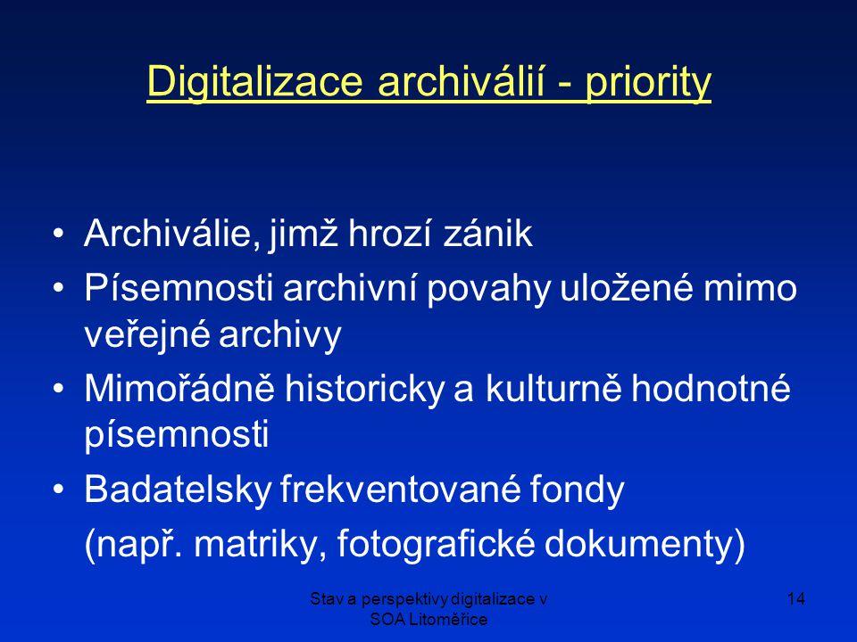 Stav a perspektivy digitalizace v SOA Litoměřice 14 Digitalizace archiválií - priority Archiválie, jimž hrozí zánik Písemnosti archivní povahy uložené mimo veřejné archivy Mimořádně historicky a kulturně hodnotné písemnosti Badatelsky frekventované fondy (např.
